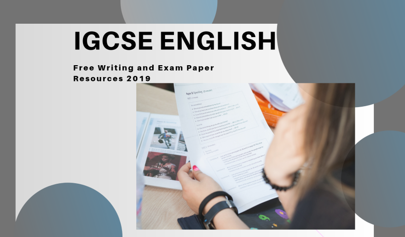 IGCSE English: Free Writing and Exam Paper Resources 2019